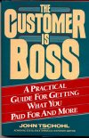 Customer is Boss:A Practical Guide for Getting What You Paid For and More, by John Tschohl